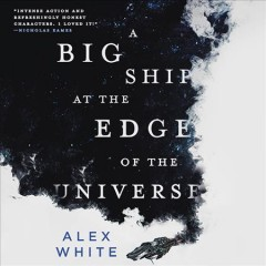 A big ship at the edge of the universe - Alex(Novelist) White