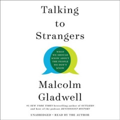 Talking to strangers : what we should know about the people we don't know - Malcolm Gladwell