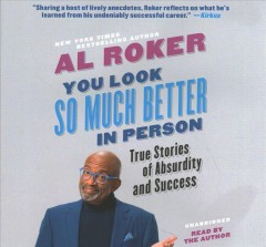 You Look So Much Better in Person : True Stories of Absurdity and Success; Library Edition - Al Roker