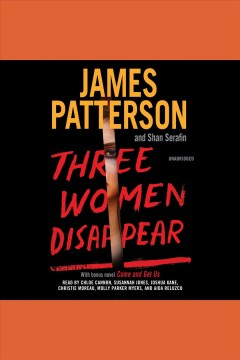 Three women disappear : with bonus novel Come and Get Us - James Patterson