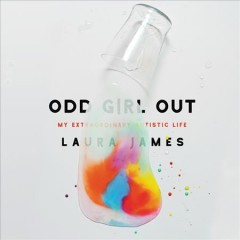 Odd girl out : being autistic in a neurotypical world - Laura E James