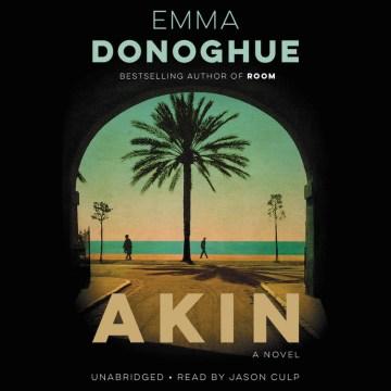 Akin : a novel - Emma Donoghue