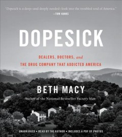 Dopesick : dealers, doctors, and the drug company that addicted America - Beth Macy