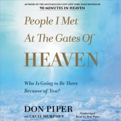 People I met at the gates of Heaven : who is going to be there because of you? - Don Piper