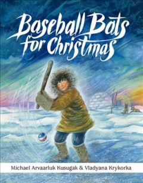 Baseball Bats for Christmas - Michael Arvaarluk; Krykorka Kusugak