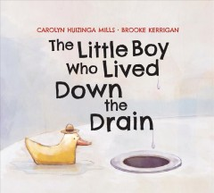 The Little boy who lived down the drain - Carolyn Huizinga Mills