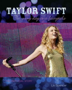 Taylor swift: every day is a fairytale : The Unofficial Story. Liv Spencer. - Liv Spencer