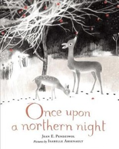 Once upon a northern night (Ages 3-5) - Jean Pendziwol