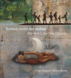 Thumbnail Somos como las nubes = We are like the clouds / Jorge Argueta ; pictures by Alfonso Ruano ; translated by Elisa Amado - Jorge Argueta