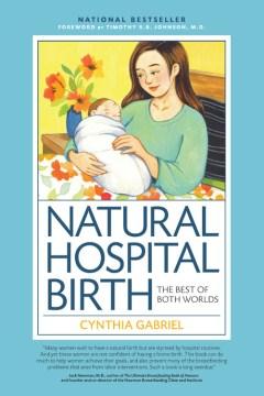 Natural Hospital Birth : The Best of Both Worlds - Cynthia Gabriel