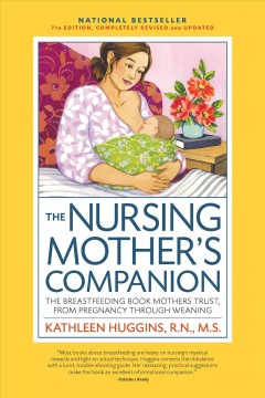 Nursing Mother's Companion : The Breastfeeding Book Mothers Trust, from Pregnancy Through Weaning - Kathleen Huggins