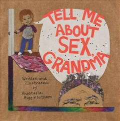 Tell me about sex, Grandma - Anastasia Higginbotham