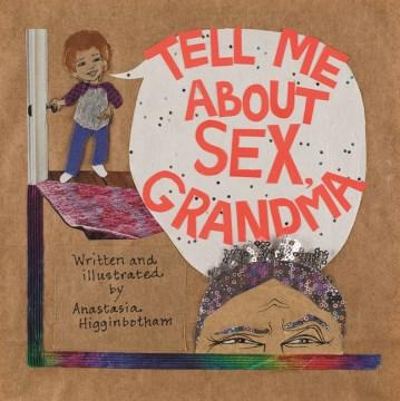 Tell me about sex, Grandma - Anastasia Higginbotham