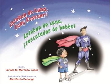 Esteban de luna, baby rescuer! = Esteban de Luna, ¡rescatador de bebes! - Larissa M Mercado-López