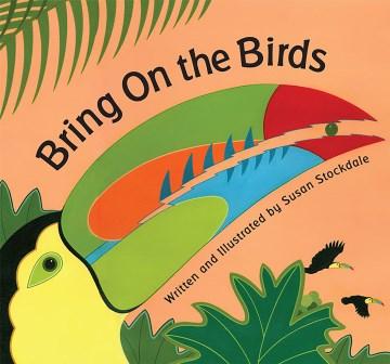 Bring on the birds - Susan Stockdale