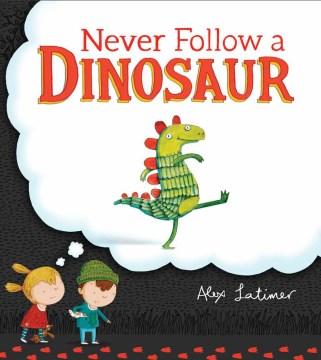 Never follow a dinosaur - Alex Latimer