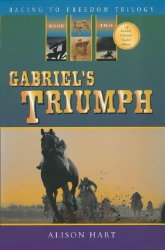 Gabriel's triumph : Racing to freedom trilogy - Alison Hart