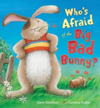 Who's afraid of the Big Bad Bunny? - Steve Smallman