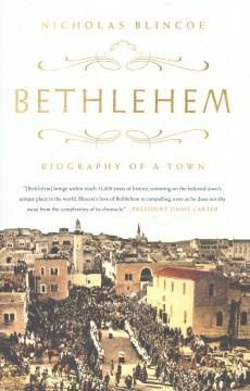 Bethlehem : biography of a town - Nicholas Blincoe