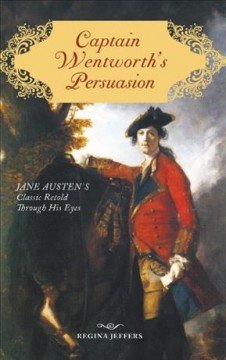 Captain Wentworth's Persuasion : Jane Austen's classic retold through his eyes - Regina Jeffers