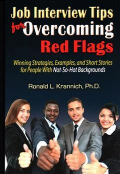 Job interview tips for overcoming red flags : winning strategies, examples, and short stories for people with not-so-hot backgrounds / Ronald L. Krannich, Ph.D  - Ronald L Krannich