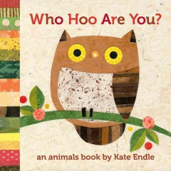 Who hoo are you? : an animals book - Kate Endle