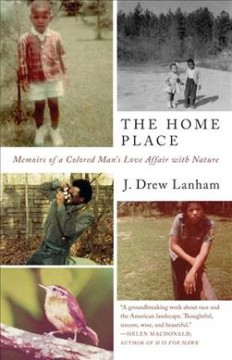 Home Place : Memoirs of a Colored Man's Love Affair With Nature - J. Drew Lanham