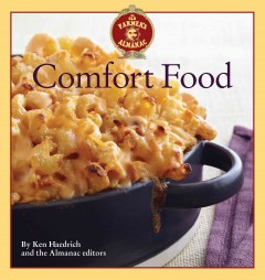 Old farmer's almanac comfort food : every dish you love, every recipe you want - Ken Haedrich