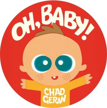Oh, baby! - Chad Geran