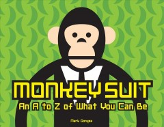 Monkey suit : an A to Z of what you can be - Mark Gonyea