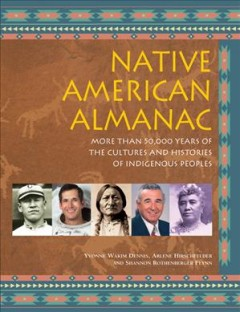Native American Almanac : More Than 50,000 Years of the Cultures and Histories of Indigenous Peoples - Yvonne Wakim; Hirschfelder Dennis