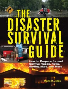 Disaster Survival Guide : How to Prepare for and Survive Floods, Fires, Earthquakes and More - Marie D Jones