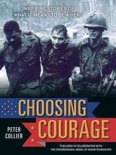 Choosing courage : inspiring stories of what it means to be a hero - Peter Collier