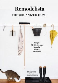 Remodelista : The Organized Home: Simple, Stylish Storage Ideas for All over the House - Julie; Guralnick Carlson