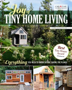 Joy of Tiny House Living : Everything You Need to Know Before Taking the Plunge - Chris Schapdick