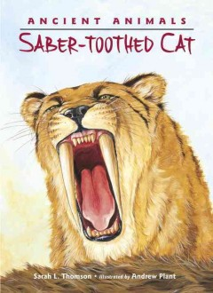 Ancient animals : saber-toothed cat - Sarah L Thomson