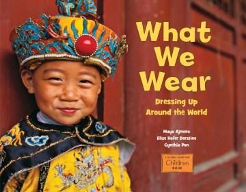 What we wear : dressing up around the world - Maya Ajmera