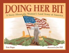 Doing her bit : a story about the Woman's Land Army of America - Erin Hagar