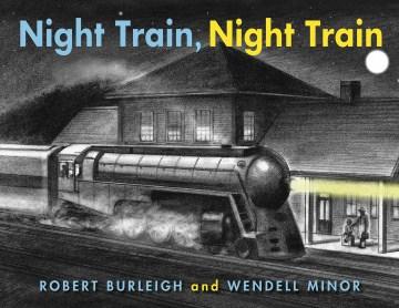 Night train, night train - Robert Burleigh