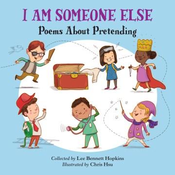 I Am Someone Else : Poems About Pretending - Lee Bennett (EDT); Hsu Hopkins
