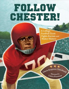 Follow Chester! : A College Football Team Fights Racism and Makes History - Gloria; Freeman Respress-Churchwell