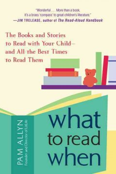 What to read when : the books and stories to read with your child, and all the best times to read them / Pam Allyn - Pam Allyn