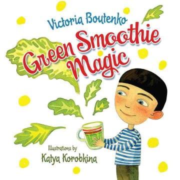 Green smoothie magic - Victoria Boutenko