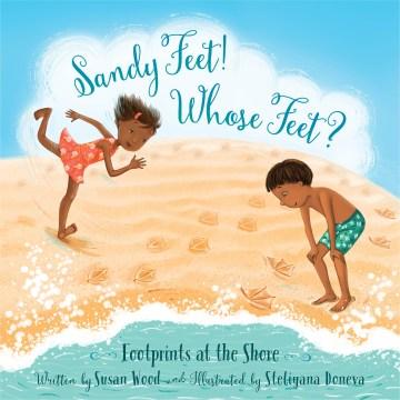 Sandy Feet! Whose Feet? : Footprints at the Shore - Susan; Doneva Wood