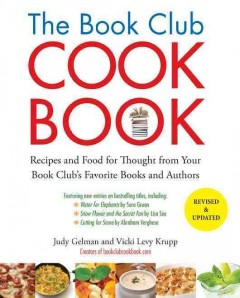 The book club cookbook : recipes and food for thought from your book club's favorite books and authors - Judy Gelman