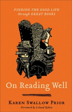 On reading well : finding the good life through great books - Karen Swallow Prior