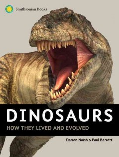 Dinosaurs : How They Lived and Evolved - Darren; Barrett Naish