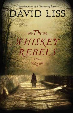 The whiskey rebels : a novel - David Liss