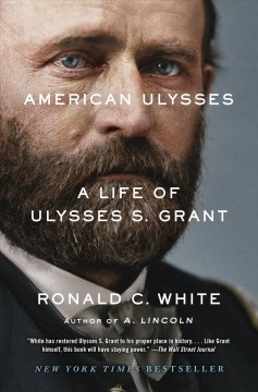 American Ulysses : a life of Ulysses S. Grant - Ronald C. (Ronald Cedric) White