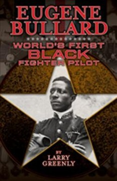 Eugene Bullard : world's first Black fighter pilot / Larry W. Greenly - Larry W Greenly